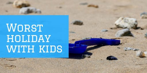 worst holidays with kids