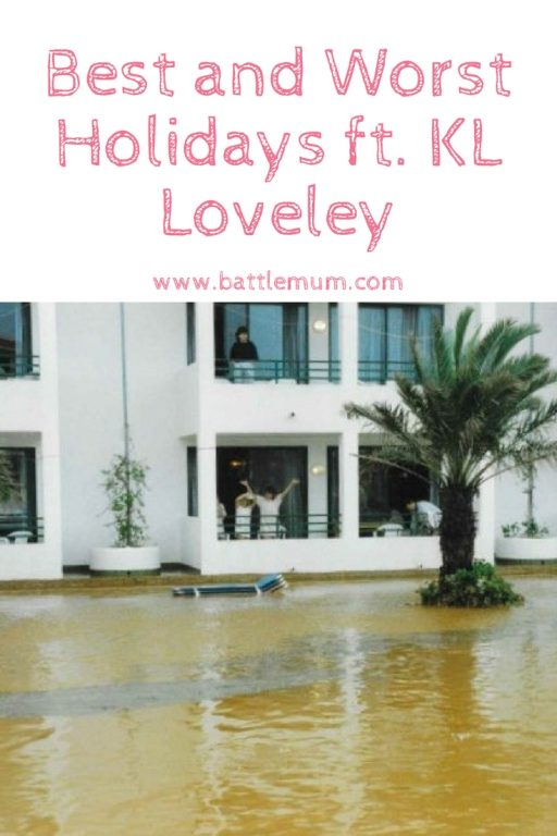 Best and Worst holidays - KL Loveley. By far THE worst holiday I've ever heard of anyone having.