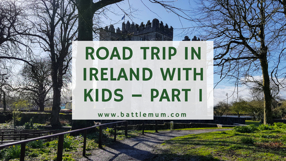 Road Trip In Ireland With Kids – Part 1. Our Easter road trip in Ireland