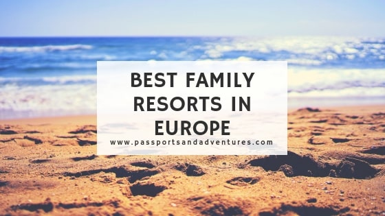 Best Family Holiday Resorts in Europe