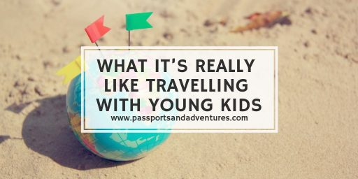 What It's Really Like Travelling with Young - A Truthful Post about Fantasy Versus Reality