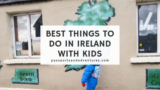 Best Things To Do In Ireland with Kids