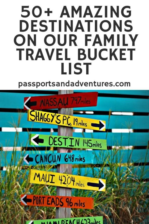 50+ Amazing Destinations on Our Family Travel Bucket List