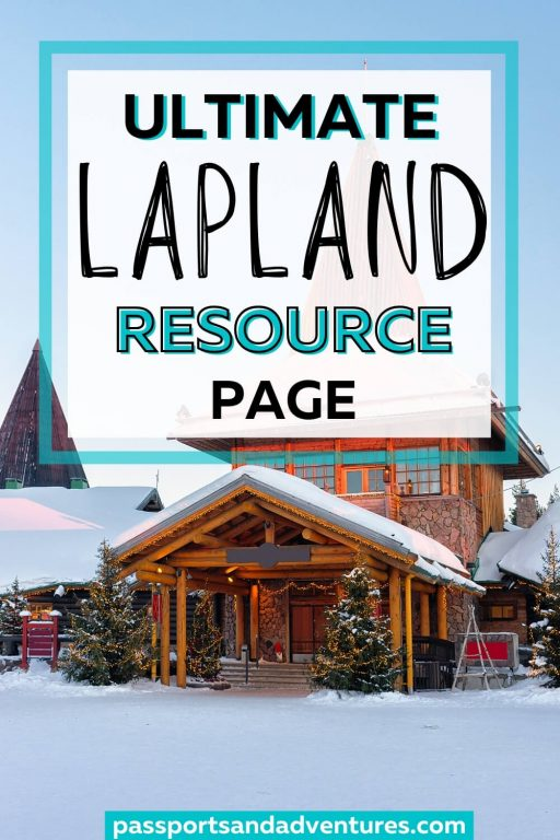 A picture of the Main Office at the Santa Clause Village covered in snow with a text overlay saying: An ultimate Lapland resource page for planning a trip to Lapland